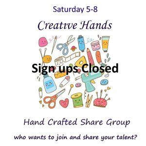 Saturday 5-8 Sign Up Creative Hands Share Group